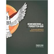 Remembering the Forgotten God An Interactive Workbook for Individual and Small Group Study by Chan, Francis; Beuving, Mark, 9781434700889