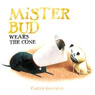Mister Bud Wears the Cone by Goodrich, Carter; Goodrich, Carter, 9781442480889