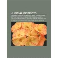 Judicial Districts : United States Federal Judicial Circuits, United States Federal Judicial District, Circuit Court by , 9781157010890