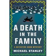 A Death in the Family A Detective Kubu Mystery by Stanley, Michael, 9781250070890