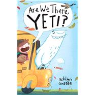 Are We There, Yeti? by Anstee, Ashlyn; Anstee, Ashlyn, 9781481430890