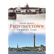 Provincetown Through Time by Muzzy, Frank, 9781625450890