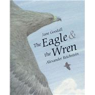 The Eagle and the Wren by Goodall, Jane; Reichstein, Alexander, 9789888240890