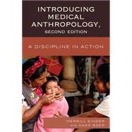 Introducing Medical Anthropology: A Discipline in Action by Singer, Merrill, 9780759120891