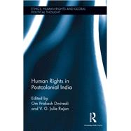 Human Rights in Postcolonial India by Dwivedi; Om Prakash, 9781138120891