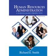 Human Resources Administration : A School Based Perspective by Smith, Richard E., 9781596670891
