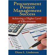 Procurement Project Management Success: Achieving a Higher Level of Effectiveness by Lindstrom, Diana L., 9781604270891