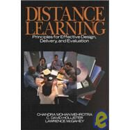 Distance Learning : Principles for Effective Design, Delivery, and Evaluation by Chandra Mehrotra, 9780761920892