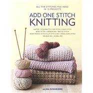 Add One Stitch Knitting by Schneider, Alina, 9781438010892