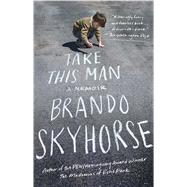 Take This Man A Memoir by Skyhorse, Brando, 9781439170892