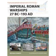 Imperial Roman Warships 27 BC–193 AD by D'Amato, Raffaele; Rava, Giuseppe, 9781472810892