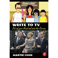 Write to TV: Out of Your Head and onto the Screen by Cook; Martie, 9780415710893