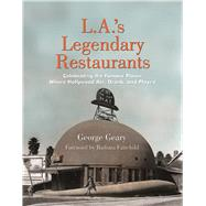 L.A.'s Legendary Restaurants Celebrating the Famous Places Where Hollywood Ate, Drank, and Played by Geary, George; Fairchild , Barbara, 9781595800893