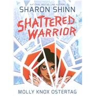 Shattered Warrior by Shinn, Sharon; Ostertag, Molly Knox, 9781626720893