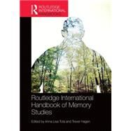 Routledge International Handbook of Memory Studies by Tota; Anna Lisa, 9780415870894