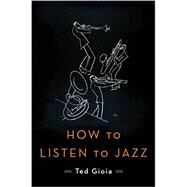 How to Listen to Jazz by Gioia, Ted, 9780465060894