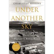 Under Another Sky by Higgins, Charlotte, 9781468310894