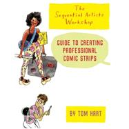 The Sequential Artists Workshop Guide to Creating Professional Comic Strips by Hart, Tom, 9781934460894