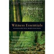 Witness Essentials: Evangelism That Makes Disciples by Meyer, Daniel, 9780830810895