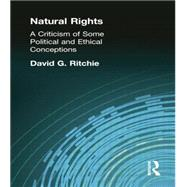 Natural Rights: A Criticism of Some Political and Ethical Conceptions by Ritchie, David G, 9781138870895