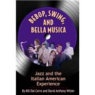 Bebop, Swing, and Bella Musica by Dal Cerro, Bill; Witter, David Anthony, 9781604610895