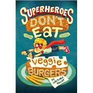 Superheroes Don't Eat Veggie Burgers by Kelley, Gretchen, 9781627790895