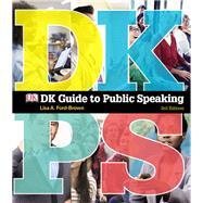 DK Guide to Public Speaking by Ford-Brown, Lisa A.; Dorling Kindersley, DK, 9780134380896