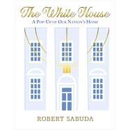 The White House: A Pop-Up of Our Nation's Home by Sabuda, Robert, 9780545540896