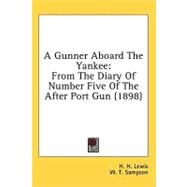 Gunner Aboard the Yankee : From the Diary of Number Five of the after Port Gun (1898) by Lewis, H. H.; Sampson, W. T., 9780548990896