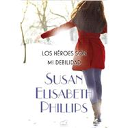 Los héroes son mi debilidad / Heroes Are My Weakness by Phillips, Susan Elizabeth; Paredes, Laura, 9788415420897