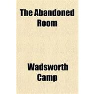 The Abandoned Room by Camp, Wadsworth, 9781153690898