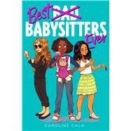 Best Babysitters Ever by Cala, Caroline; Davis, Lanie, 9781328850898