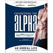Engineering the Alpha: A Real World Guide to an Unreal Life: Build More Muscle, Burn More Fat, Have More Sex by Romaniello, John; Bornstein, Adam; Schwarzenegger, Arnold, 9780062220899