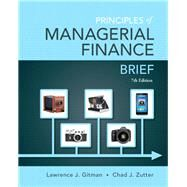Principles of Managerial Finance, Brief Plus NEW MyFinanceLab with Pearson eText -- Access Card Package by Gitman, Lawrence J.; Zutter, Chad J., 9780133740899