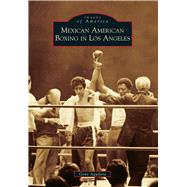 Mexican American Boxing in Los Angeles by Aguilera, Gene, 9781467130899