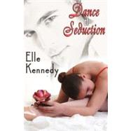 Dance Of Seduction by Kennedy, Elle, 9781605040899