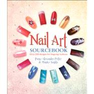 Nail Art Sourcebook Over 500 Designs for Fingertip Fashions by Alexander-Potter, Pansy, 9781780970899