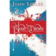 Blood Divide: A Novel of Flodden Field by Sadler, John, 9781782640899
