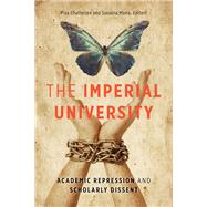 The Imperial University: Academic Repression and Scholarly Dissent by Chatterjee, Piya; Maira, Sunaina, 9780816680900
