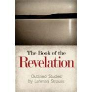Book of the Revelation : Outlined Studies by Strauss, Lehman, 9780884690900