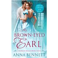 My Brown-Eyed Earl A Wayward Wallflowers Novel by Bennett, Anna, 9781250100900