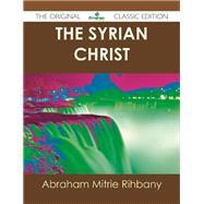 The Syrian Christ by Rihbany, Abraham Mitrie, 9781486440900
