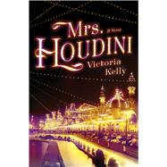 Mrs. Houdini A Novel by Kelly, Victoria, 9781501110900