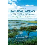 A Guide to Natural Areas of Southern Indiana by Higgs, Steven; Thom, James Alexander, 9780253020901