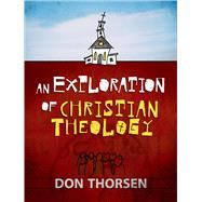 An Exploration of Christian Theology by Thorsen, Don, 9780801030901