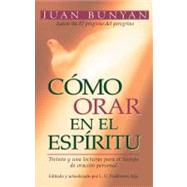 Como orar en el espiritu / How to Pray in the Spirit by Bunyan, John, 9780825410901