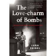 The Love-charm of Bombs Restless Lives in the Second World War by Feigel, Lara, 9781408830901