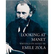 Looking at Manet by Zola, Emile; Lethbridge, Robert, 9781843680901