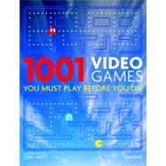 1001 Video Games You Must Play Before You Die by Mott, Tony; Molyneux, Peter, 9780789320902
