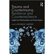 Trauma and Countertrauma, Resilience and Counterresilience: Insights from Psychoanalysts and Trauma Experts by Gartner; Richard B., 9781138860902